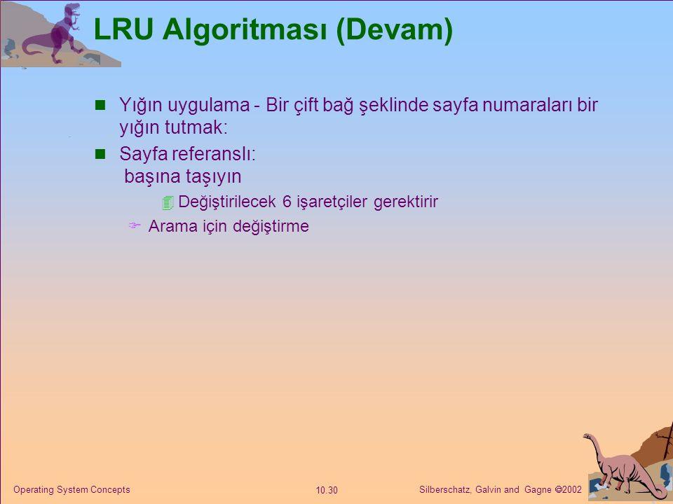 Silberschatz, Galvin and Gagne  2002 10.30 Operating System Concepts LRU Algoritması (Devam) Yığın uygulama - Bir çift bağ şeklinde sayfa numaraları