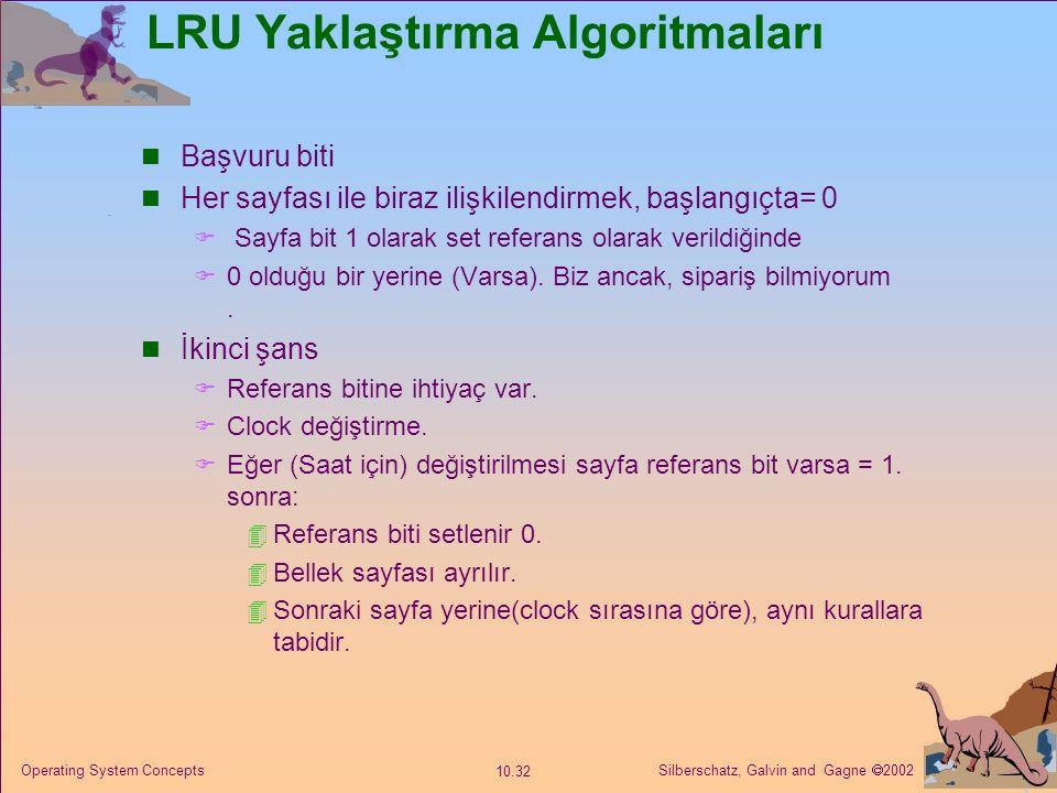 Silberschatz, Galvin and Gagne  2002 10.32 Operating System Concepts LRU Yaklaştırma Algoritmaları Başvuru biti Her sayfası ile biraz ilişkilendirmek