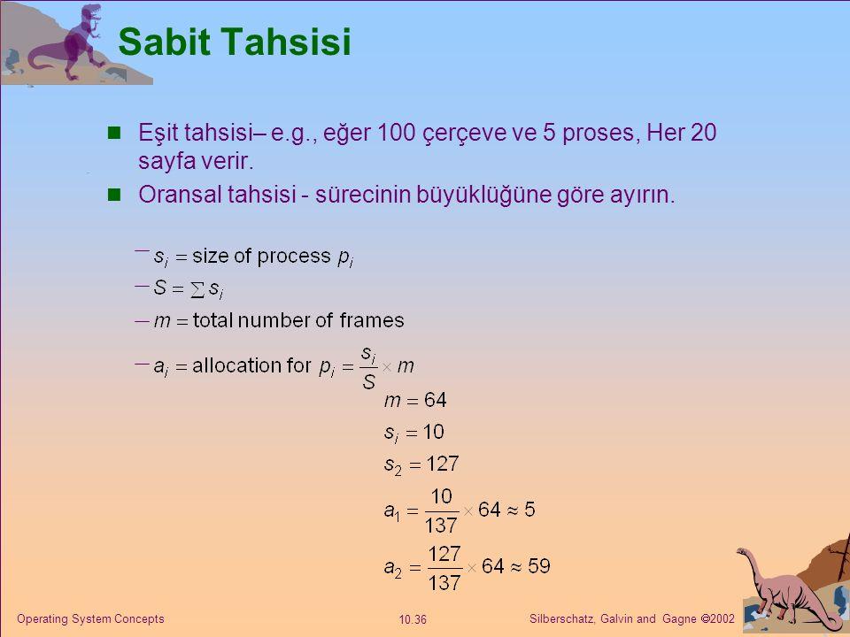 Silberschatz, Galvin and Gagne  2002 10.36 Operating System Concepts Sabit Tahsisi Eşit tahsisi– e.g., eğer 100 çerçeve ve 5 proses, Her 20 sayfa ver