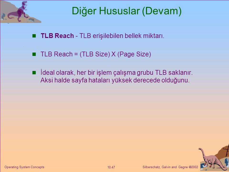 Silberschatz, Galvin and Gagne  2002 10.47 Operating System Concepts Diğer Hususlar (Devam) TLB Reach - TLB erişilebilen bellek miktarı. TLB Reach =
