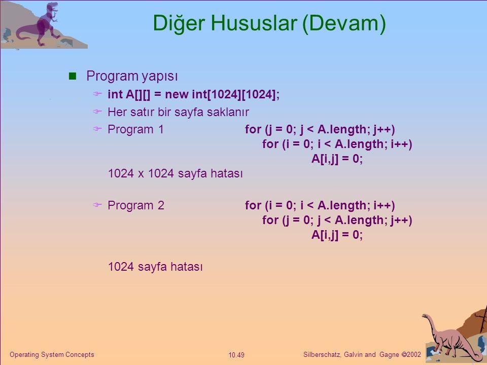 Silberschatz, Galvin and Gagne  2002 10.49 Operating System Concepts Diğer Hususlar (Devam) Program yapısı  int A[][] = new int[1024][1024];  Her s