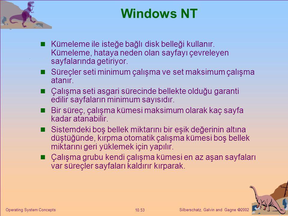 Silberschatz, Galvin and Gagne  2002 10.53 Operating System Concepts Windows NT Kümeleme ile isteğe bağlı disk belleği kullanır. Kümeleme, hataya ned