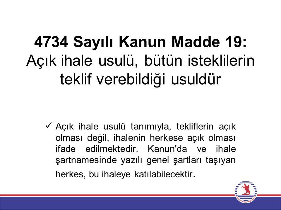 4734 Sayılı Kanun Madde 19: Açık ihale usulü, bütün isteklilerin teklif verebildiği usuldür Açık ihale usulü tanımıyla, tekliflerin açık olması değil,