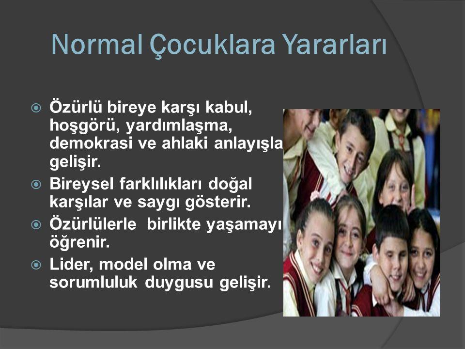 Normal Çocuklara Yararları  Özürlü bireye karşı kabul, hoşgörü, yardımlaşma, demokrasi ve ahlaki anlayışlar gelişir.