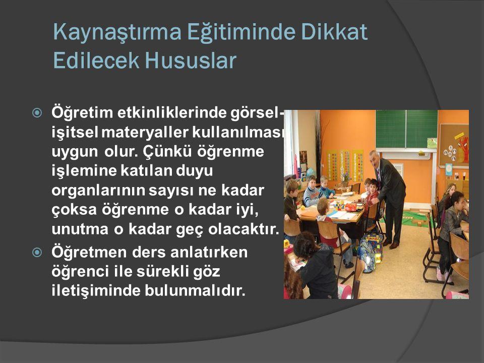 Kaynaştırma Eğitiminde Dikkat Edilecek Hususlar  Öğretim etkinliklerinde görsel- işitsel materyaller kullanılması uygun olur.