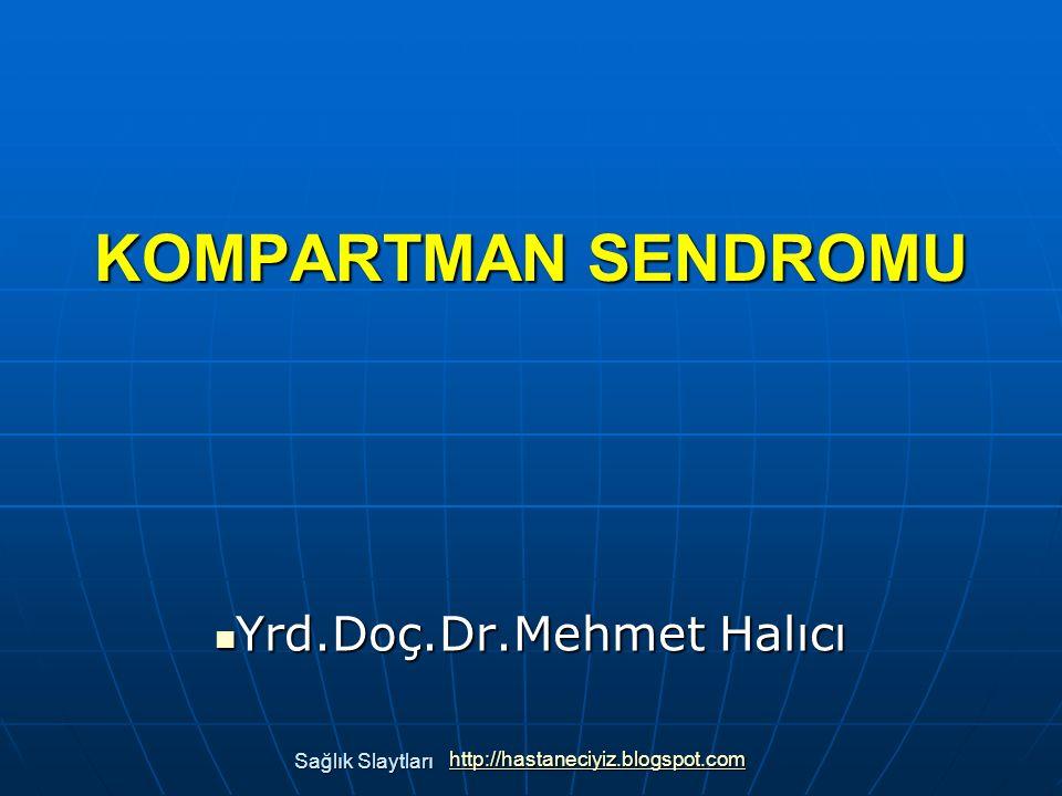 KOMPARTMAN SENDROMU Yrd.Doç.Dr.Mehmet Halıcı Yrd.Doç.Dr.Mehmet Halıcı Sağlık Slaytları Sağlık Slaytları http://hastaneciyiz.blogspot.com