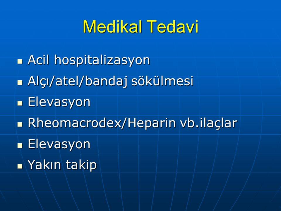 Medikal Tedavi Acil hospitalizasyon Acil hospitalizasyon Alçı/atel/bandaj sökülmesi Alçı/atel/bandaj sökülmesi Elevasyon Elevasyon Rheomacrodex/Hepari