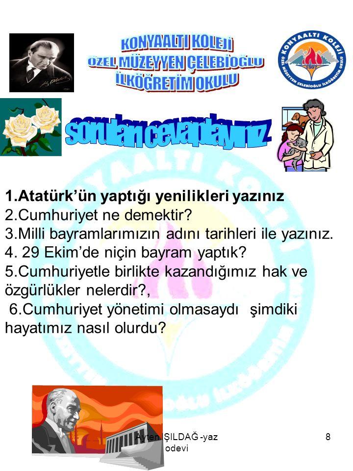 1.Atatürk'ün yaptığı yenilikleri yazınız 2.Cumhuriyet ne demektir? 3.Milli bayramlarımızın adını tarihleri ile yazınız. 4. 29 Ekim'de niçin bayram yap