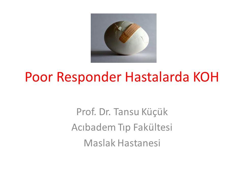 Poor Responder Hastalarda KOH Prof. Dr. Tansu Küçük Acıbadem Tıp Fakültesi Maslak Hastanesi