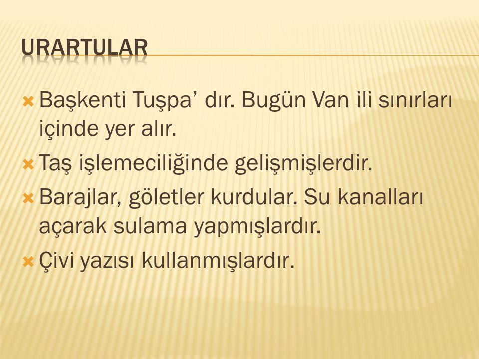  Başkenti Tuşpa' dır.Bugün Van ili sınırları içinde yer alır.