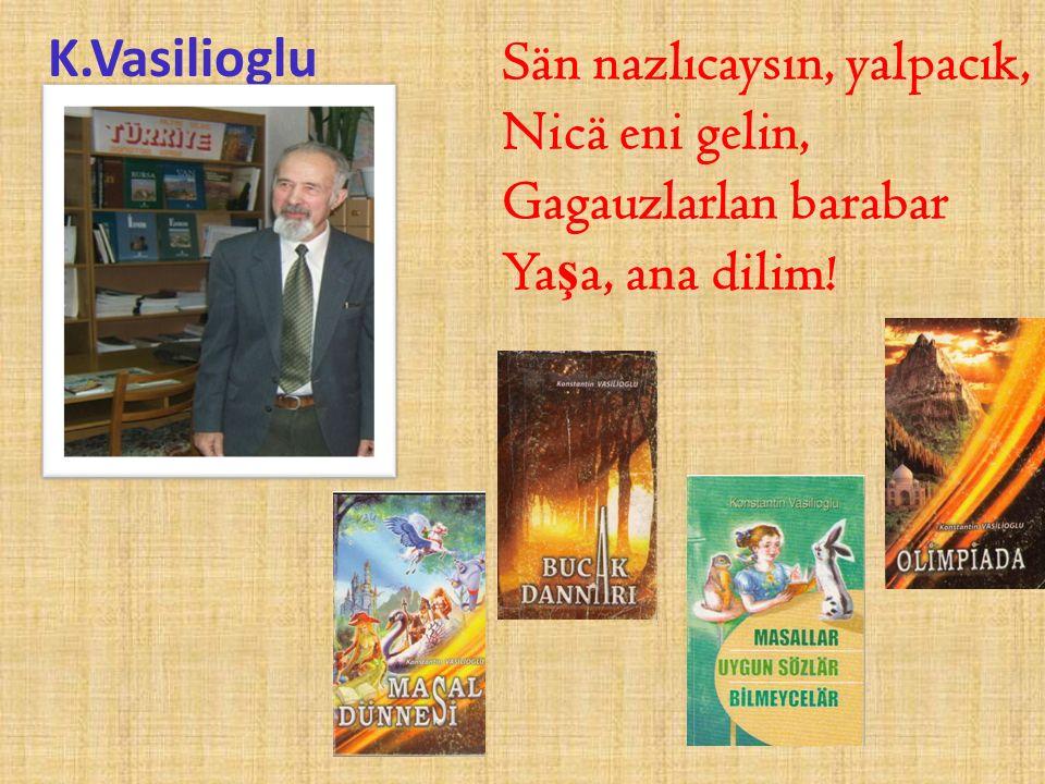 K.Vasilioglu Sän nazlıcaysın, yalpacık, Nicä eni gelin, Gagauzlarlan barabar Ya ş a, ana dilim!