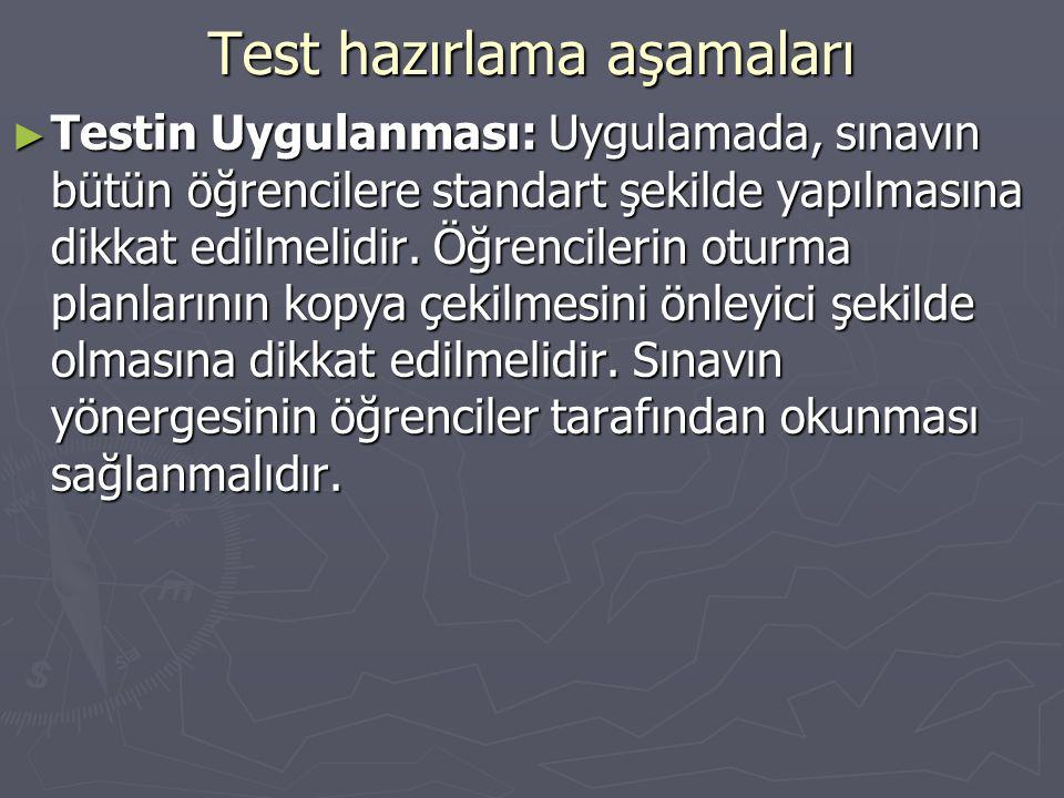 Test hazırlama aşamaları ► Testin Uygulanması: Uygulamada, sınavın bütün öğrencilere standart şekilde yapılmasına dikkat edilmelidir.