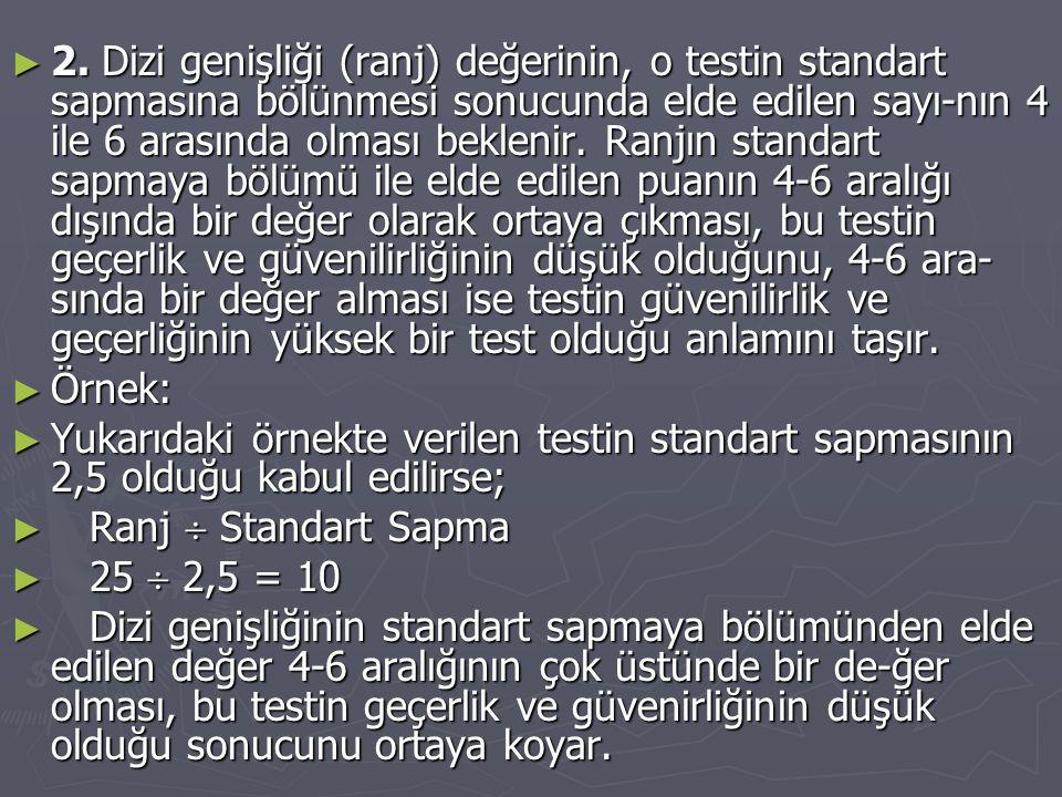 ► 2. Dizi genişliği (ranj) değerinin, o testin standart sapmasına bölünmesi sonucunda elde edilen sayı-nın 4 ile 6 arasında olması beklenir. Ranjın st