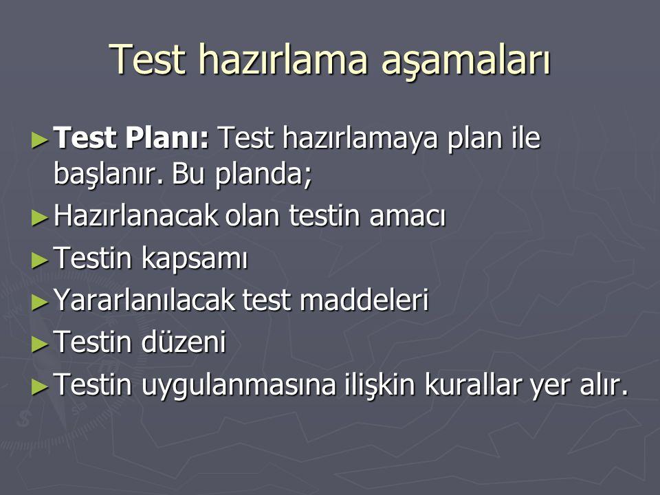 Test hazırlama aşamaları ► Test Planı: Test hazırlamaya plan ile başlanır.