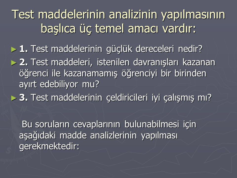 Test maddelerinin analizinin yapılmasının başlıca üç temel amacı vardır: ► 1.