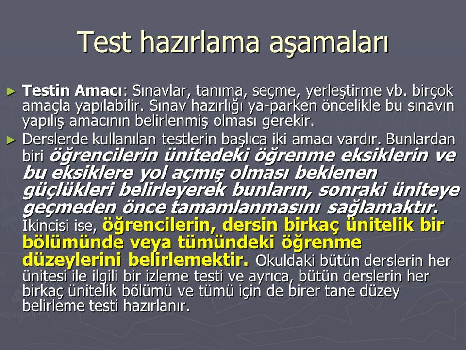 Test hazırlama aşamaları ► Testin Amacı: Sınavlar, tanıma, seçme, yerleştirme vb.