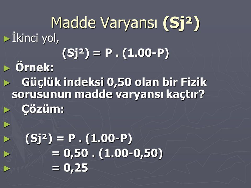 Madde Varyansı (Sj²) ► İkinci yol, (Sj²) = P.(1.00-P) (Sj²) = P.