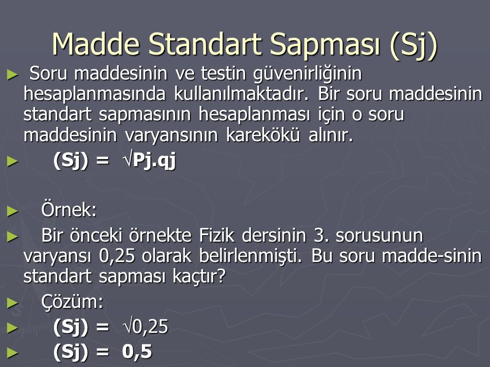 Madde Standart Sapması (Sj) ► Soru maddesinin ve testin güvenirliğinin hesaplanmasında kullanılmaktadır.