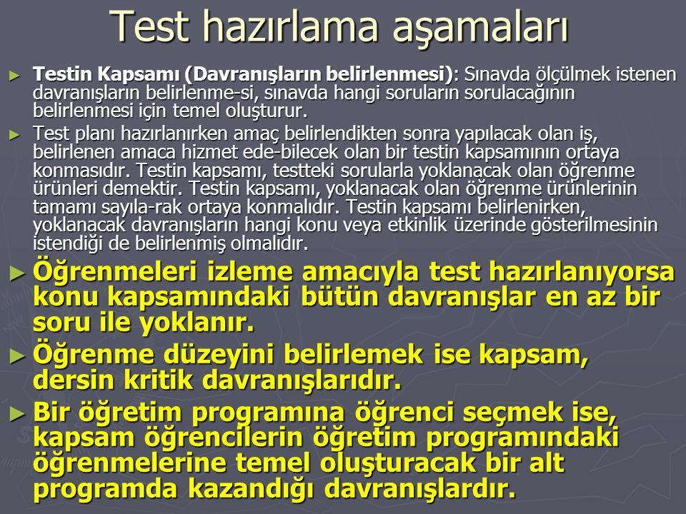 Test hazırlama aşamaları ► Testin Kapsamı (Davranışların belirlenmesi): Sınavda ölçülmek istenen davranışların belirlenme-si, sınavda hangi soruların sorulacağının belirlenmesi için temel oluşturur.