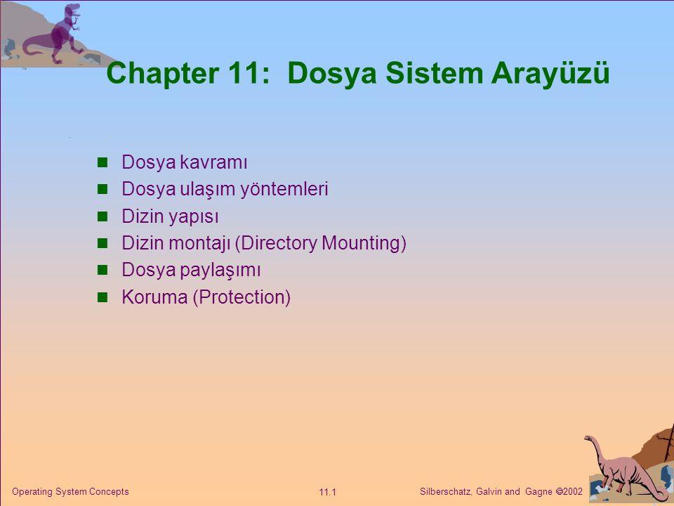 Silberschatz, Galvin and Gagne  2002 11.1 Operating System Concepts Chapter 11: Dosya Sistem Arayüzü Dosya kavramı Dosya ulaşım yöntemleri Dizin yapı