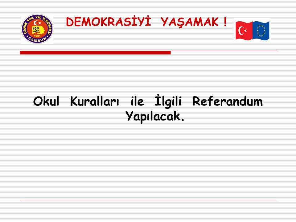 DEMOKRASİYİ YAŞAMAK ! Okul Kuralları ile İlgili Referandum Yapılacak.