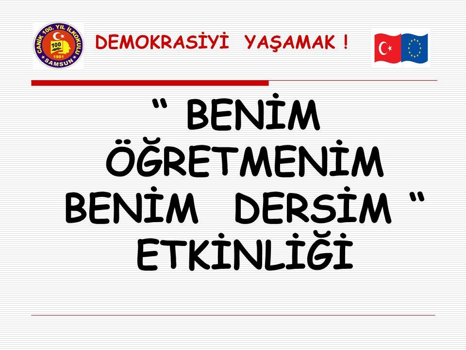 """DEMOKRASİYİ YAŞAMAK ! """" BENİM ÖĞRETMENİM BENİM DERSİM """" ETKİNLİĞİ"""