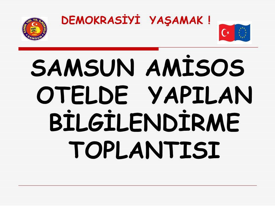 DEMOKRASİYİ YAŞAMAK ! SAMSUN AMİSOS OTELDE YAPILAN BİLGİLENDİRME TOPLANTISI