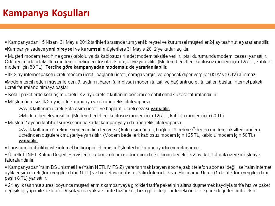 Kampanya Koşulları  Kampanyadan 15 Nisan- 31 Mayıs 2012 tarihleri arasında tüm yeni bireysel ve kurumsal müşteriler 24 ay taahhütle yararlanabilir.