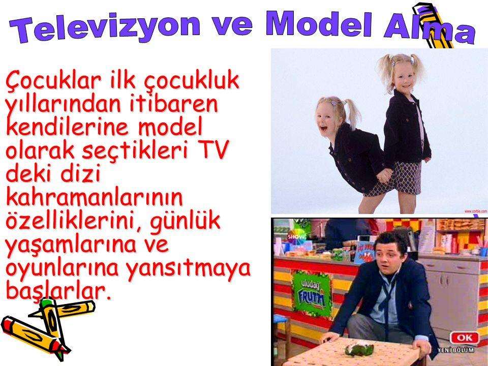 Çocuklar ilk çocukluk yıllarından itibaren kendilerine model olarak seçtikleri TV deki dizi kahramanlarının özelliklerini, günlük yaşamlarına ve oyunl