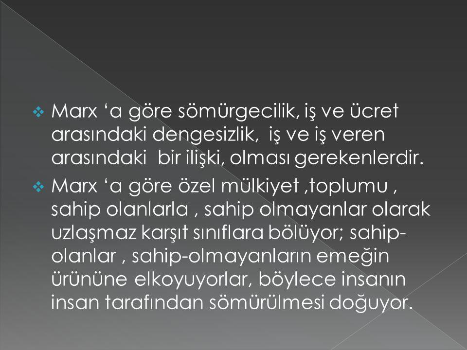  Marx 'a göre sömürgecilik, iş ve ücret arasındaki dengesizlik, iş ve iş veren arasındaki bir ilişki, olması gerekenlerdir.