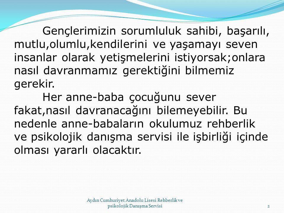 ERGENLİK DÖNEMİNDE ÇOCUĞU OLAN ANNE-BABALARA ÖNERİLER 3 Aydın Cumhuriyet Anadolu Lisesi Rehberlik ve psikolojik Danışma Servisi