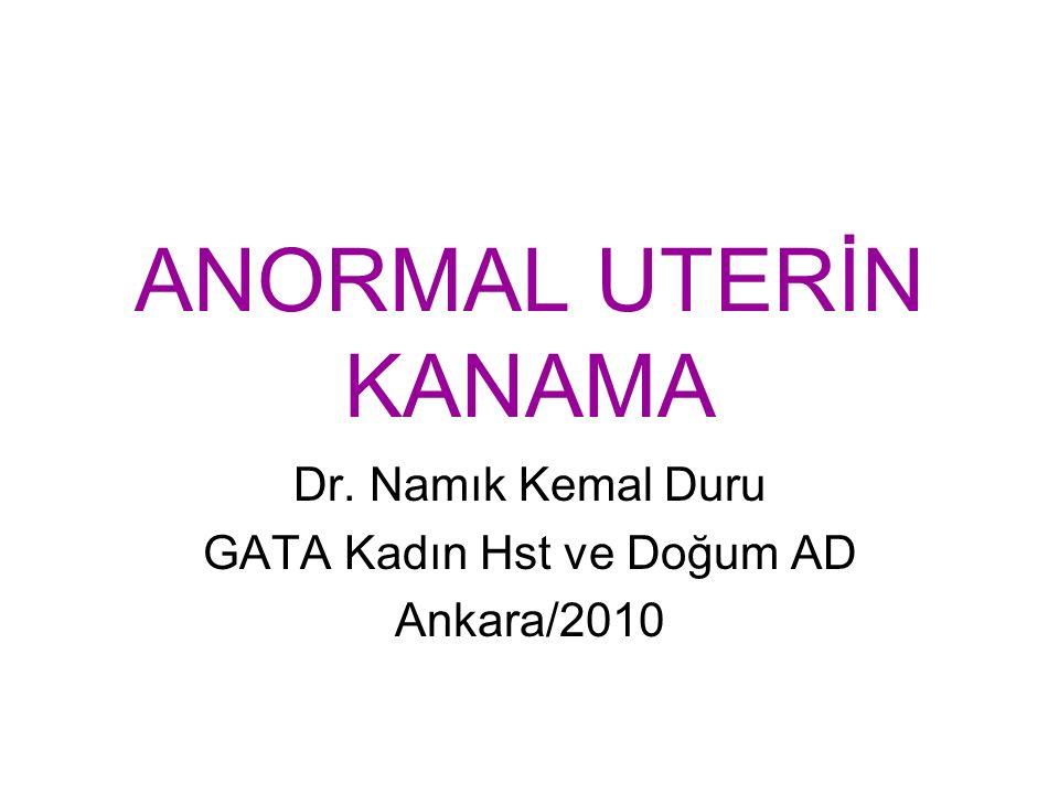 ANORMAL UTERİN KANAMA Dr. Namık Kemal Duru GATA Kadın Hst ve Doğum AD Ankara/2010