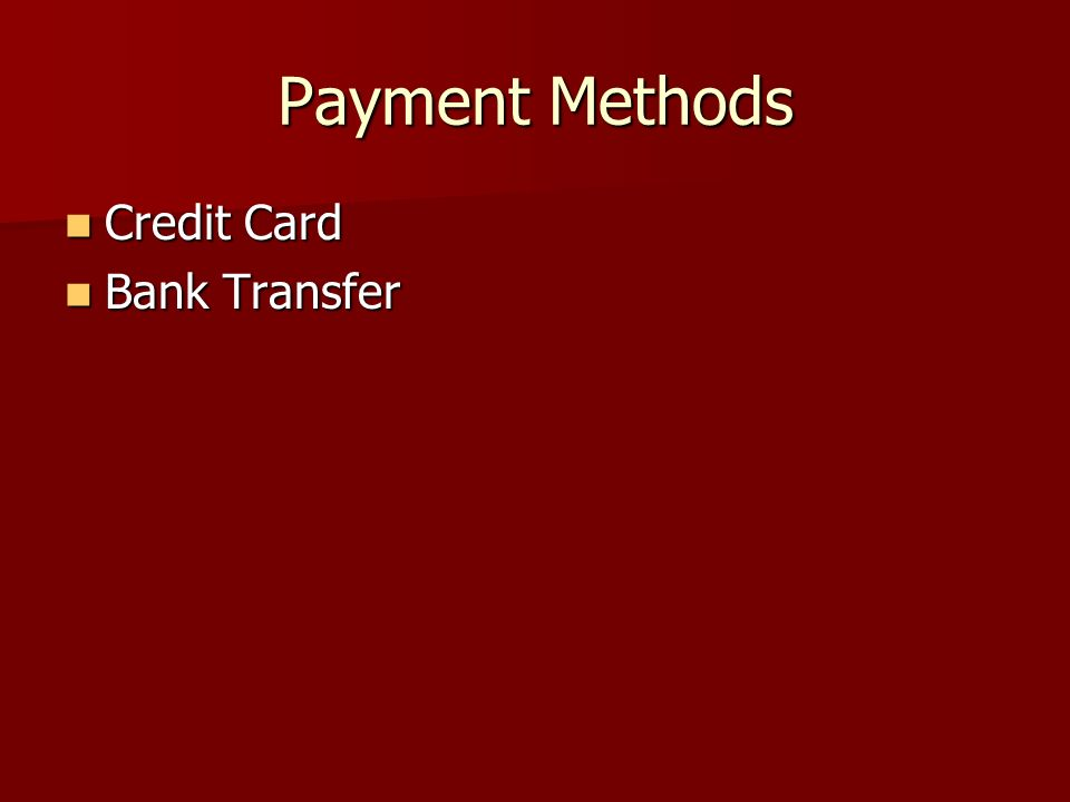 Payment Methods Credit Card Credit Card Bank Transfer Bank Transfer