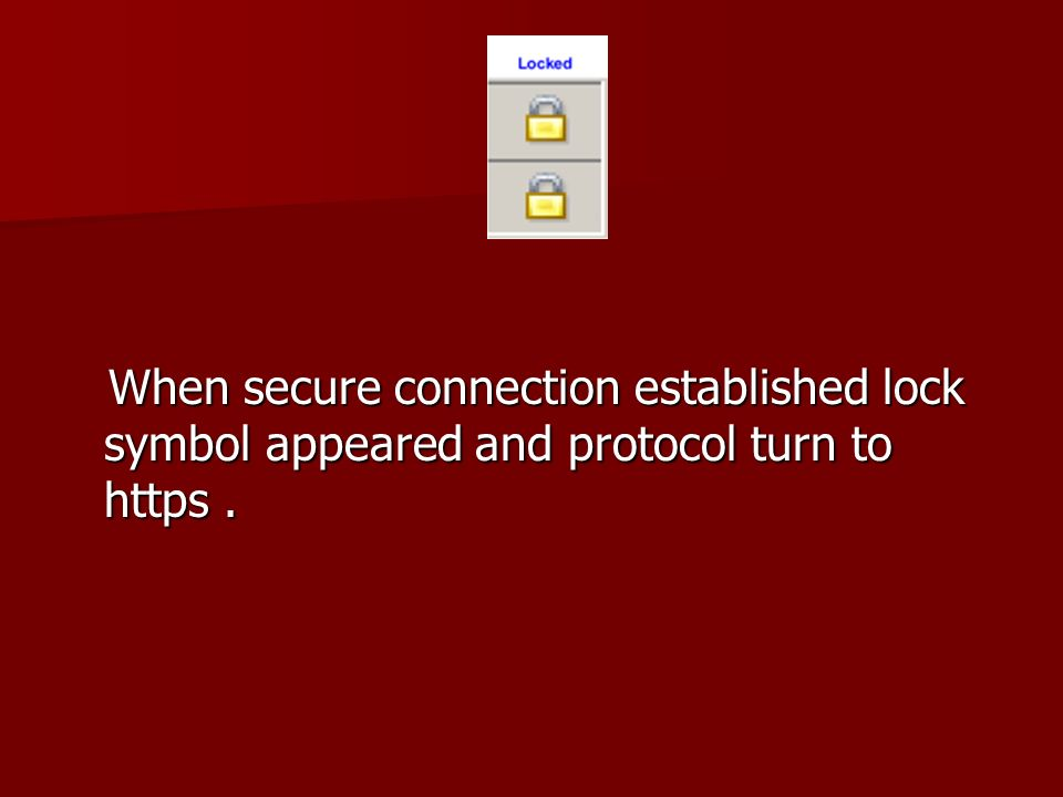 When secure connection established lock symbol appeared and protocol turn to https.