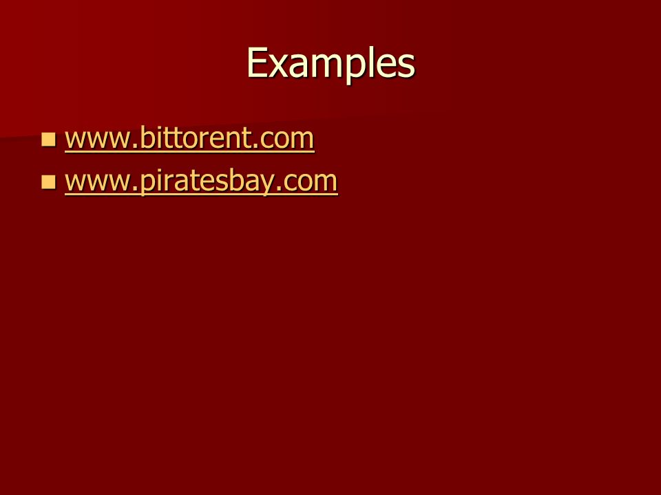 Examples www.bittorent.com www.bittorent.com www.bittorent.com www.piratesbay.com www.piratesbay.com www.piratesbay.com