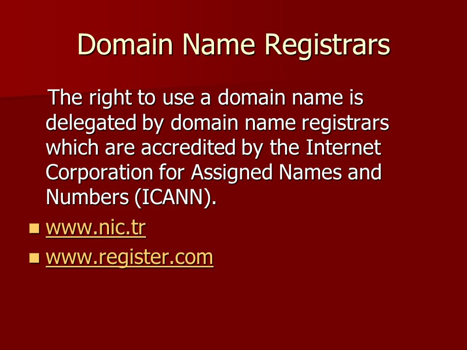Domain Name Registrars The right to use a domain name is delegated by domain name registrars which are accredited by the Internet Corporation for Assigned Names and Numbers (ICANN).