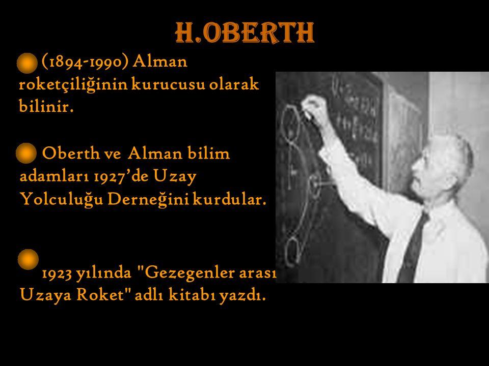 H.OBERTH (1894-1990) Alman roketçili ğ inin kurucusu olarak bilinir.