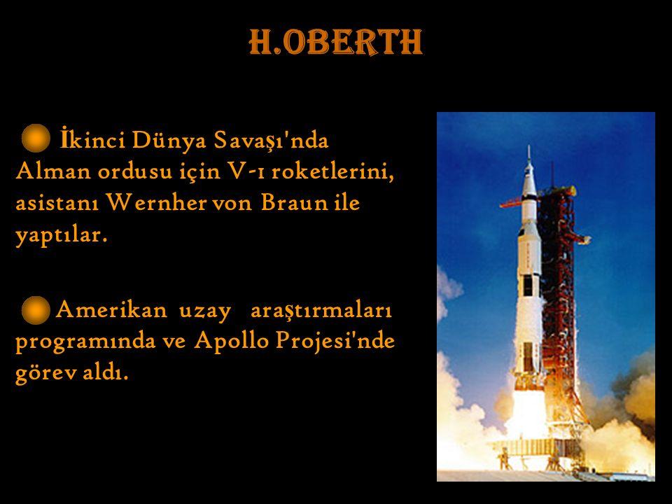 H.OBERTH İ kinci Dünya Sava ş ı nda Alman ordusu için V-1 roketlerini, asistanı Wernher von Braun ile yaptılar.