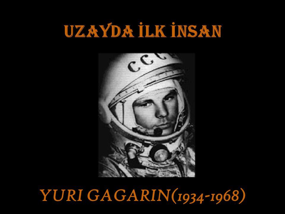 YURI GAGARIN(1934-1968) UZAYDA İ LK İ NSAN