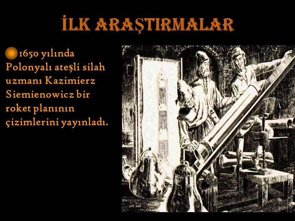 İ LK ARA Ş TIRMALAR 1650 yılında Polonyalı ate ş li silah uzmanı Kazimierz Siemienowicz bir roket planının çizimlerini yayınladı.