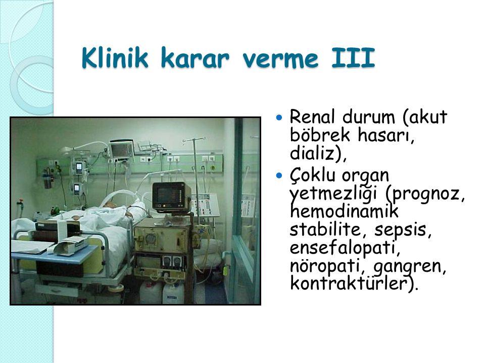 Klinik karar verme III Renal durum (akut böbrek hasarı, dializ), Çoklu organ yetmezliği (prognoz, hemodinamik stabilite, sepsis, ensefalopati, nöropati, gangren, kontraktürler).