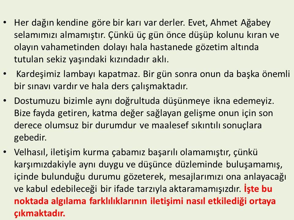 Her dağın kendine göre bir karı var derler.Evet, Ahmet Ağabey selamımızı almamıştır.