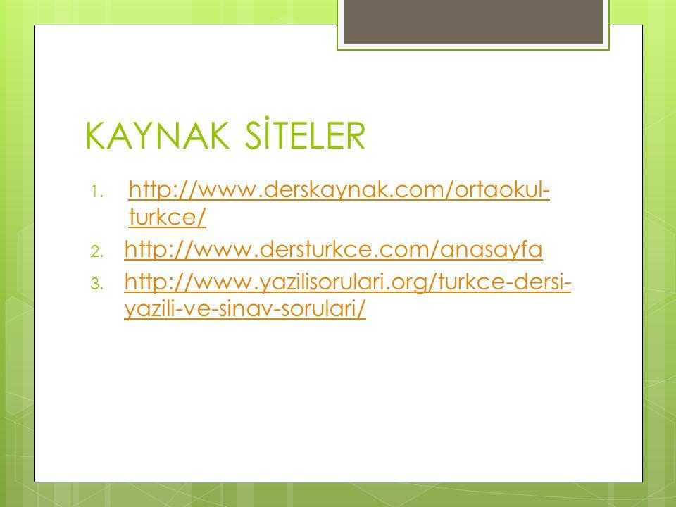 KAYNAK SİTELER 1. http://www.derskaynak.com/ortaokul- turkce/ http://www.derskaynak.com/ortaokul- turkce/ 2. http://www.dersturkce.com/anasayfa http:/