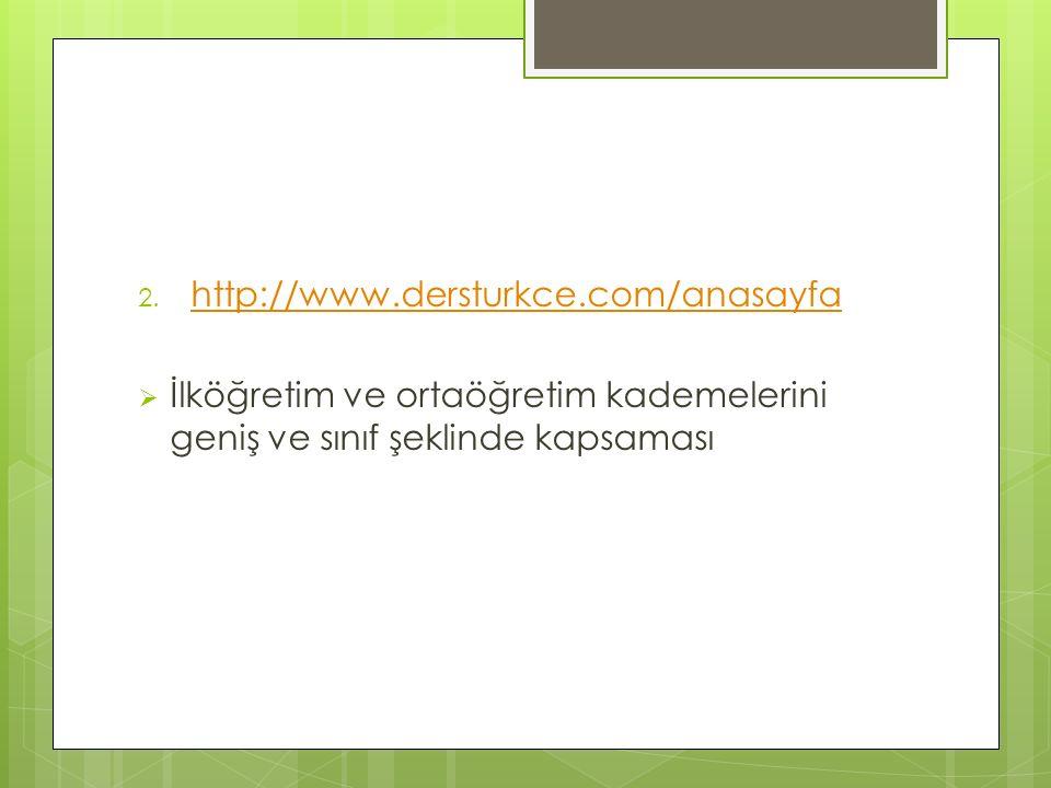 2. http://www.dersturkce.com/anasayfa http://www.dersturkce.com/anasayfa  İlköğretim ve ortaöğretim kademelerini geniş ve sınıf şeklinde kapsaması