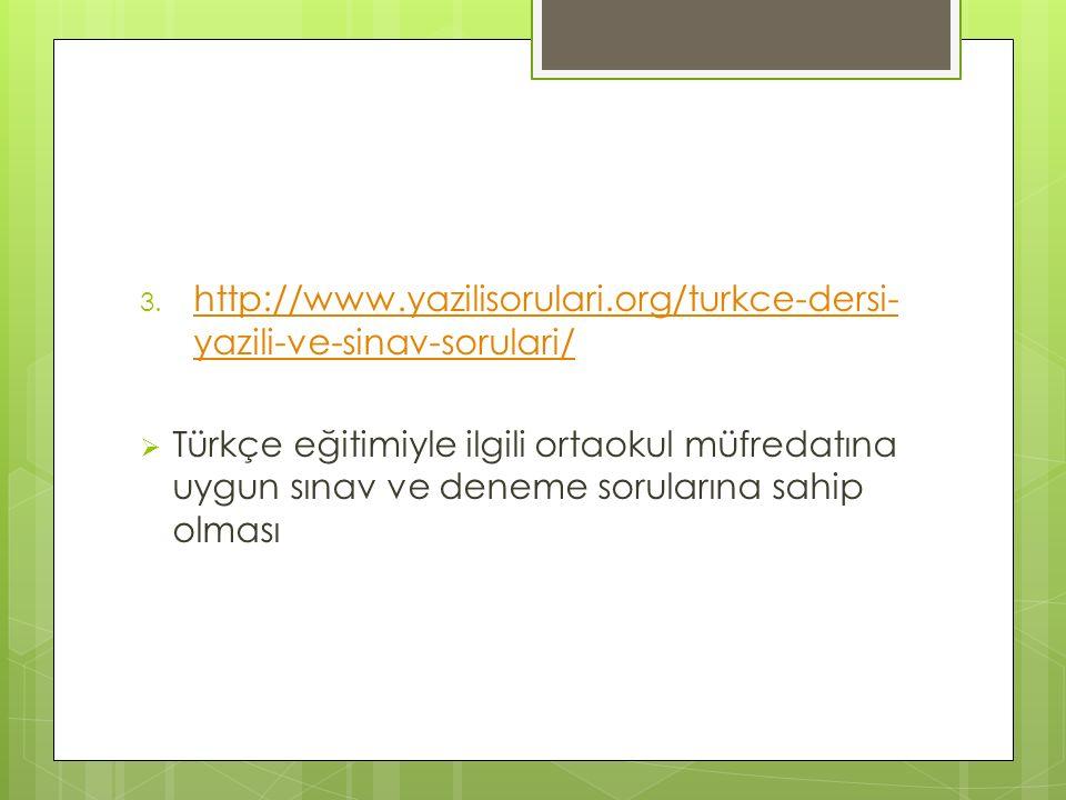 3. http://www.yazilisorulari.org/turkce-dersi- yazili-ve-sinav-sorulari/ http://www.yazilisorulari.org/turkce-dersi- yazili-ve-sinav-sorulari/  Türkç