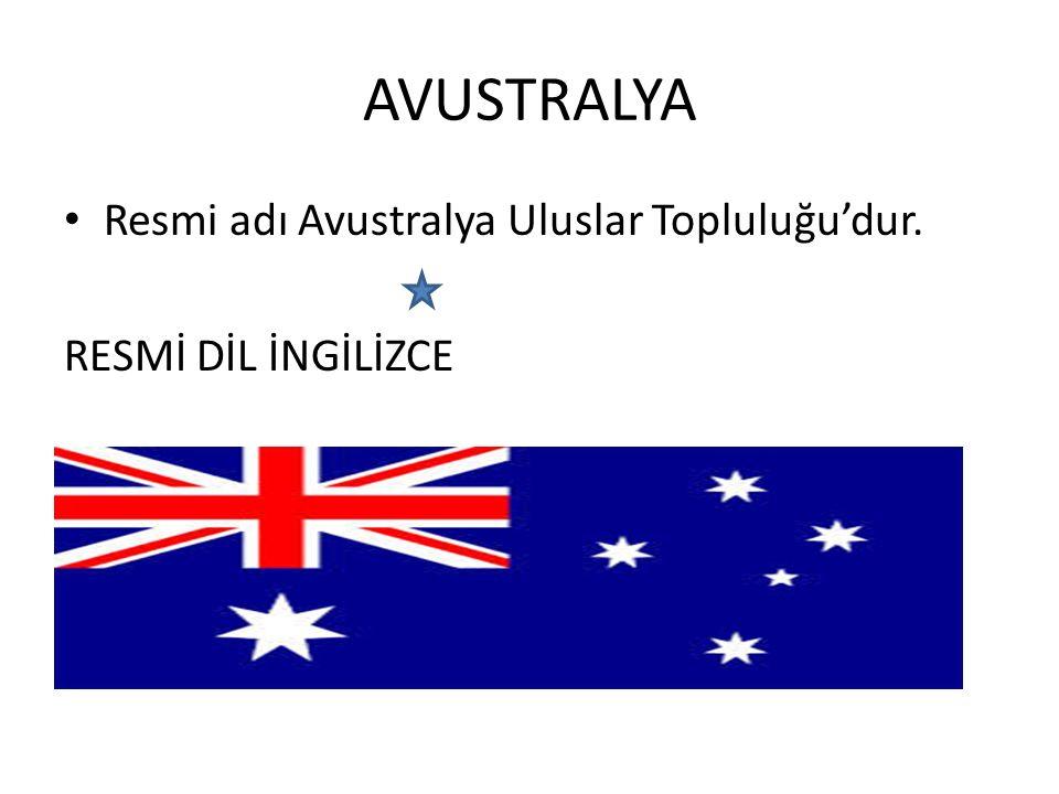 AVUSTRALYA Resmi adı Avustralya Uluslar Topluluğu'dur. RESMİ DİL İNGİLİZCE