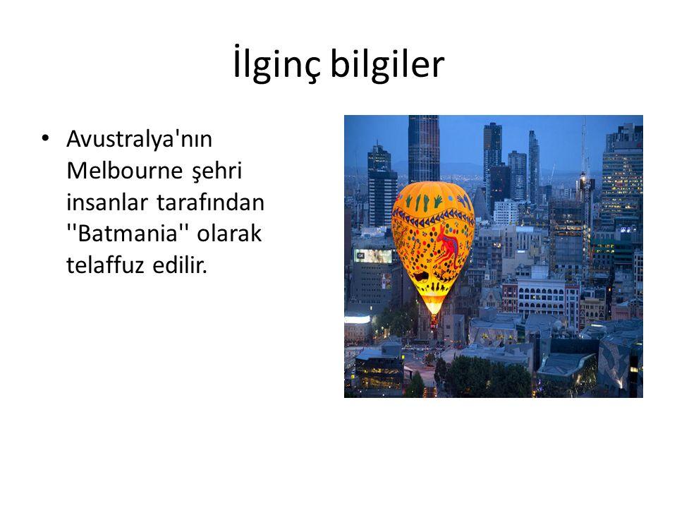 İlginç bilgiler Avustralya'nın Melbourne şehri insanlar tarafından ''Batmania'' olarak telaffuz edilir.