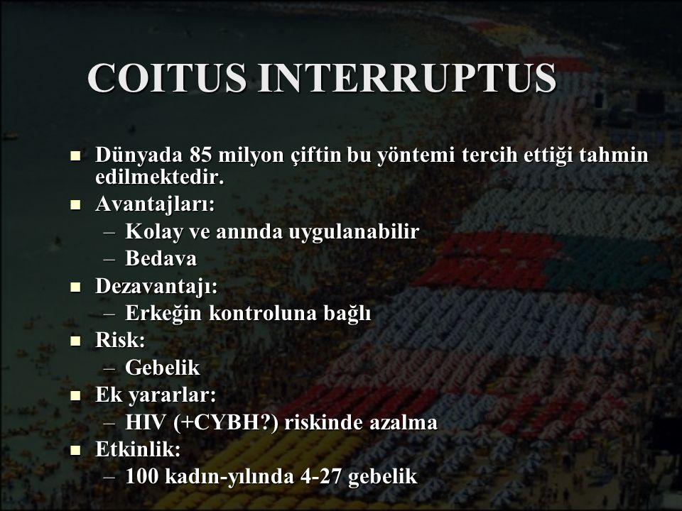 COITUS INTERRUPTUS Dünyada 85 milyon çiftin bu yöntemi tercih ettiği tahmin edilmektedir. Dünyada 85 milyon çiftin bu yöntemi tercih ettiği tahmin edi