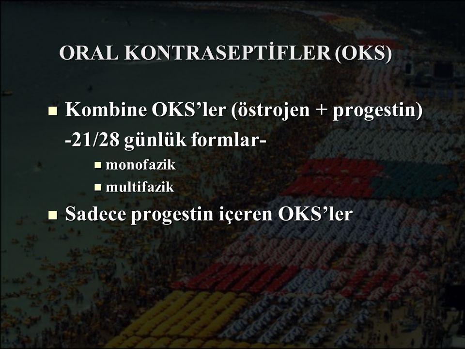ORAL KONTRASEPTİFLER (OKS) Kombine OKS'ler (östrojen + progestin) Kombine OKS'ler (östrojen + progestin) -21/28 günlük formlar- monofazik monofazik mu