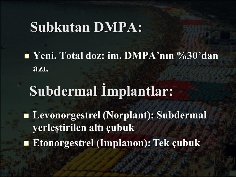Yeni. Total doz: im. DMPA'nın %30'dan azı. Yeni. Total doz: im. DMPA'nın %30'dan azı. Subkutan DMPA: Subdermal İmplantlar: Levonorgestrel (Norplant):